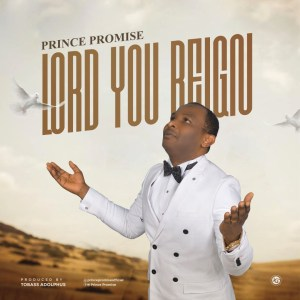 [MUSIC] Prince Promise – Lord You Reign