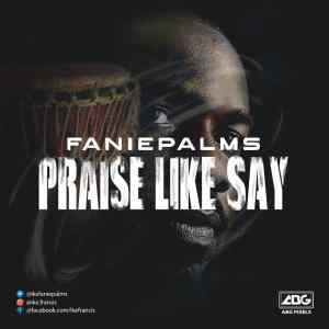 [MUSIC] Faniepalms - Praise Like Say