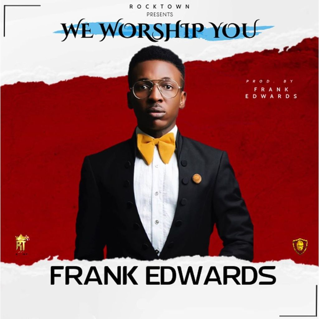 [MUSIC] Frank Edwards - We Worship You