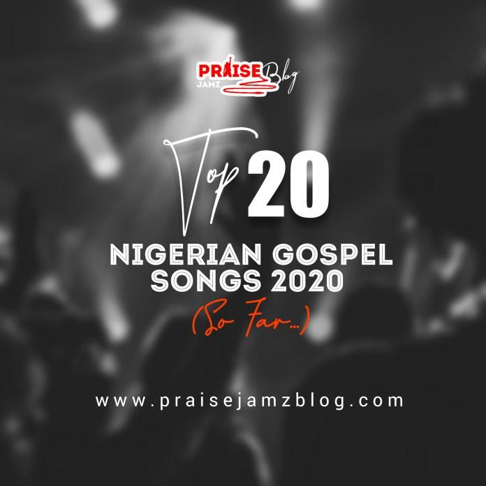 Top 20 Nigerian Gospel Songs 2020 (So Far...)