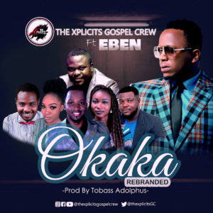 [MUSIC] The Xplicits Gospel Crew - Okaka (Ft. Eben)