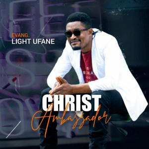 Light Ufane - Christ Ambassador