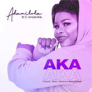[MUSIC] Adamilola - AKA