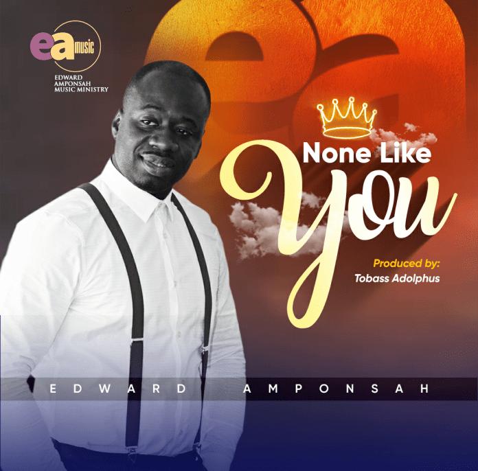 [MUSIC] Edward Amponsah - None Like You