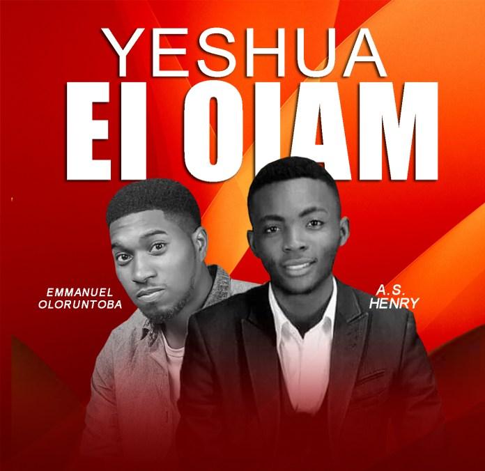 [MUSIC] A.S. Henry - Yeshua El Olam (Ft. Emmanuel Oloruntoba)