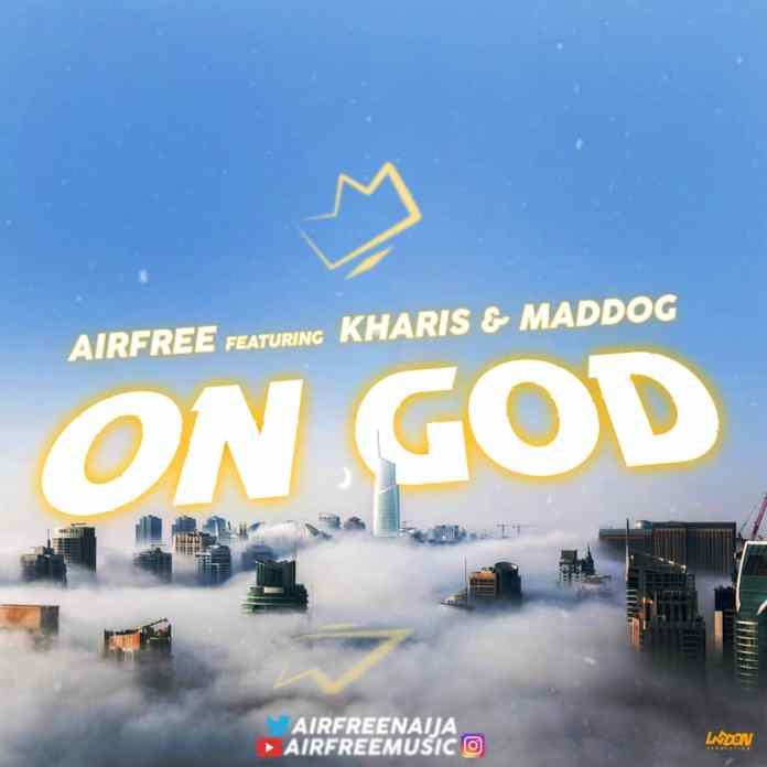 [MUSIC] Airfree - On God (Ft. Kharis & Maddog)
