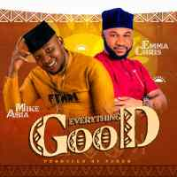 [MUSIC] Mike Abia - Everything Good (Ft. Emma Chris)