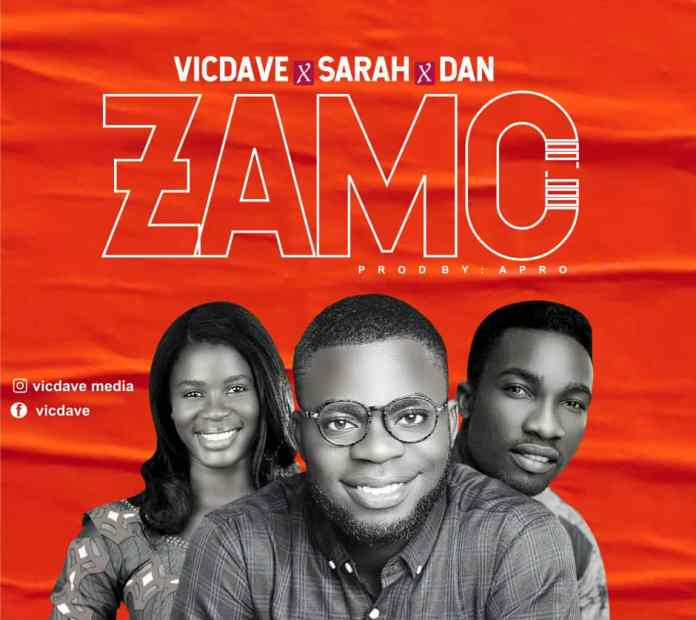[MUSIC] Vic Dave – Zamo (Ft. Sarah & Dan)
