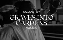 [MUSIC] Brandon Lake - Graves Into Gardens (Acoustic)