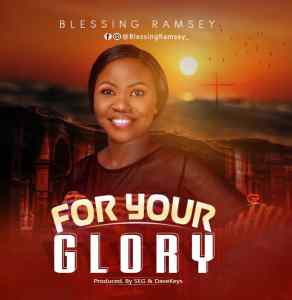 [MUSIC] Blessing Ramsey - For Your Glory