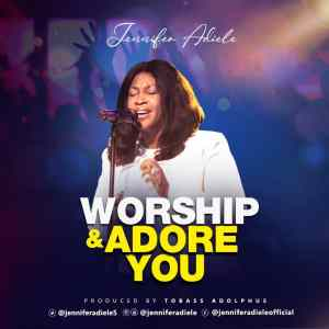 [MUSIC] Jennifer Adiele - Worship and Adore You