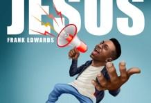 New Song Frank Edwards - Jesus