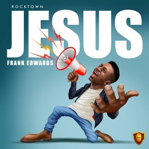 New Song Frank Edwards - Jesus