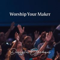 [MUSIC] Dunsin Oyekan - Worship Your Maker