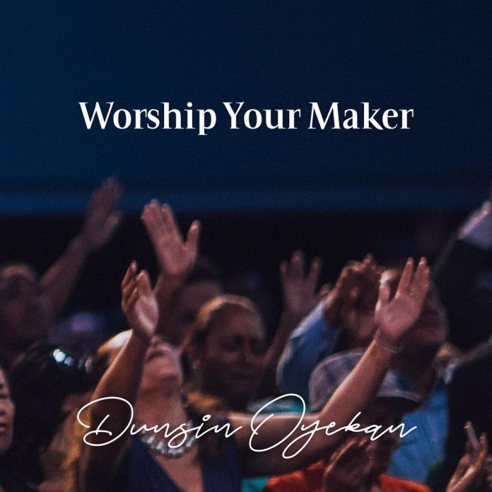 Dunsin Oyekan - Worship Your Maker