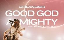 [MUSIC VIDEO] Crowder - Good God Almighty (Ft. Maverick City Choir)