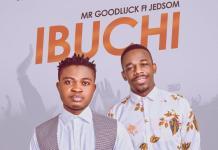 Mr Goodluck - Ibuchi (Ft. Jedsom)