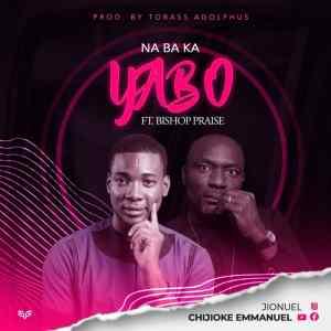 Chijioke Emmanuel – Na Ba Ka Yabo (Ft. Bishop Praise)
