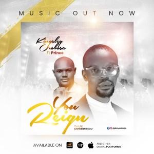 Kingsley Orobosa - You Reign (Ft. Prince)
