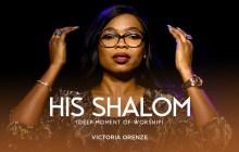 [MUSIC] Victoria Orenze - His Shalom (Deep Moment of Worship)