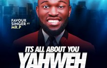 [MUSIC] Favour Singer - Its All About You Yahweh (Ft. Mr. P)