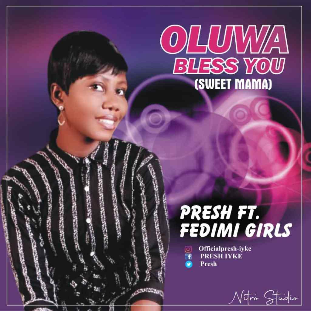 Presh - Oluwa Bless You (Sweet mama) (Ft. Fedimi Girls)