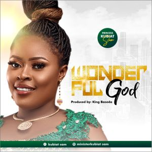 Princess Kubiat Sam - Wonderful God