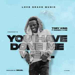 Tory King - You Have Done Me Well (Ft. Goodness & Hydie)