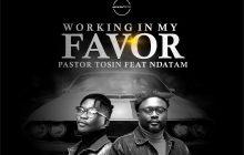 [MUSIC] Pastor Tosin - Working In My Favor (Ndatam)