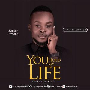 Joseph Nwoka - You Hold My Life