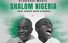 [MUSIC] Elshadai Music - Shalom Nigeria (Ft Bishop David Oyedepo)