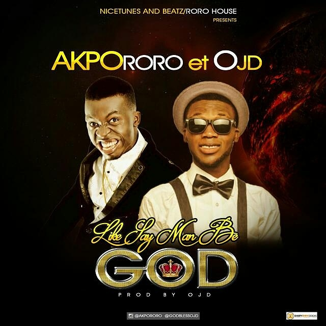 Download: OJD – Like Say Man Be God Ft Akpororo