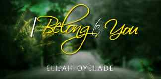 VIDEO: ELIJAH OYELADE – I BELONG TO YOU