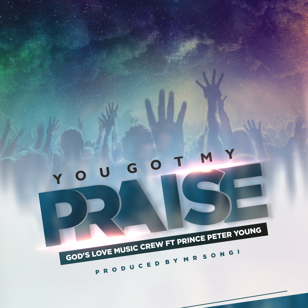 Download: God's Love Music Crew - You Got my Praise Ft
