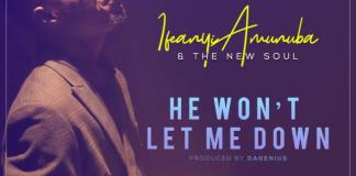Download: Ifeanyi Amunuba & The New Soul - HE WON'T LET ME DOWN