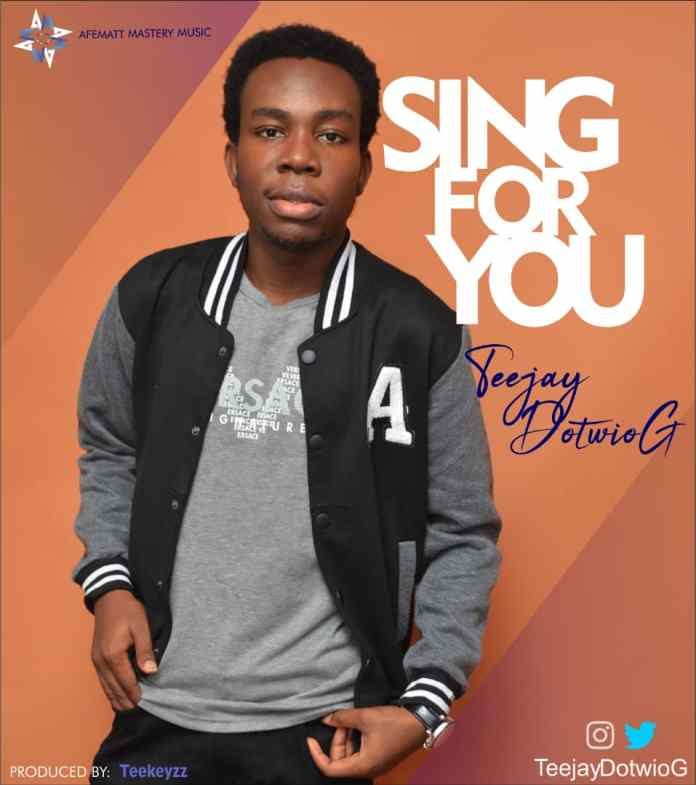Download: Teejay DotwioG - Sing for You