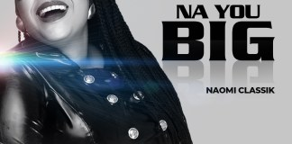Download: Naomi Classik - Na You Big