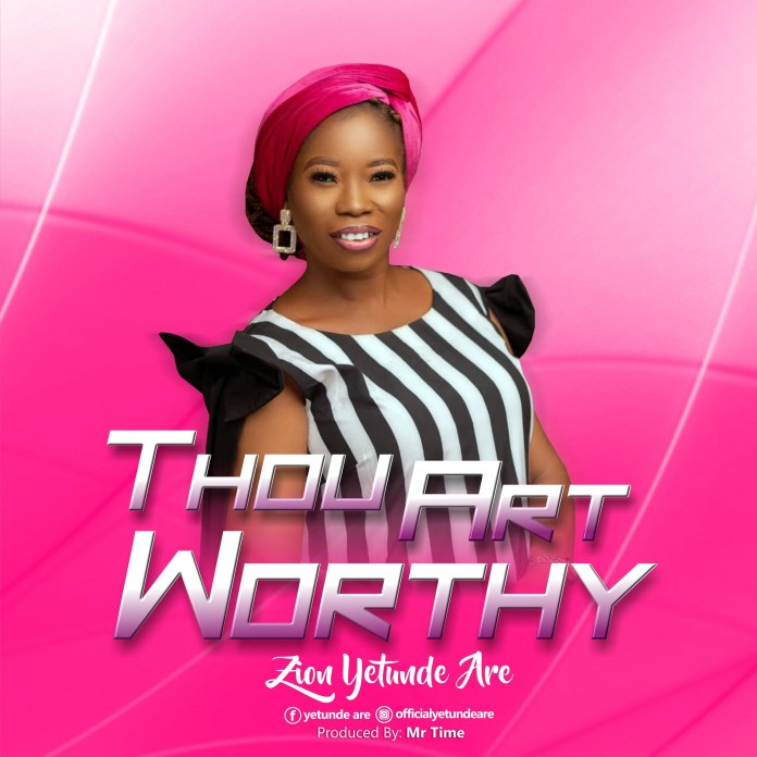 Download: Yetunde Are Zion - Thou Art Worthy
