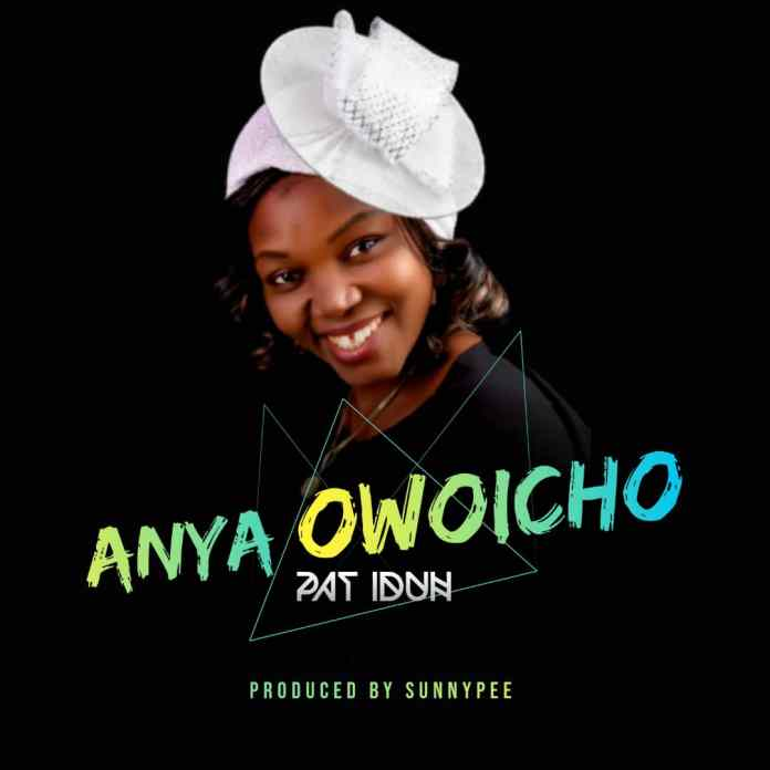 Download: PAT IDUN - ANYA OWOICHO (Thank You God)