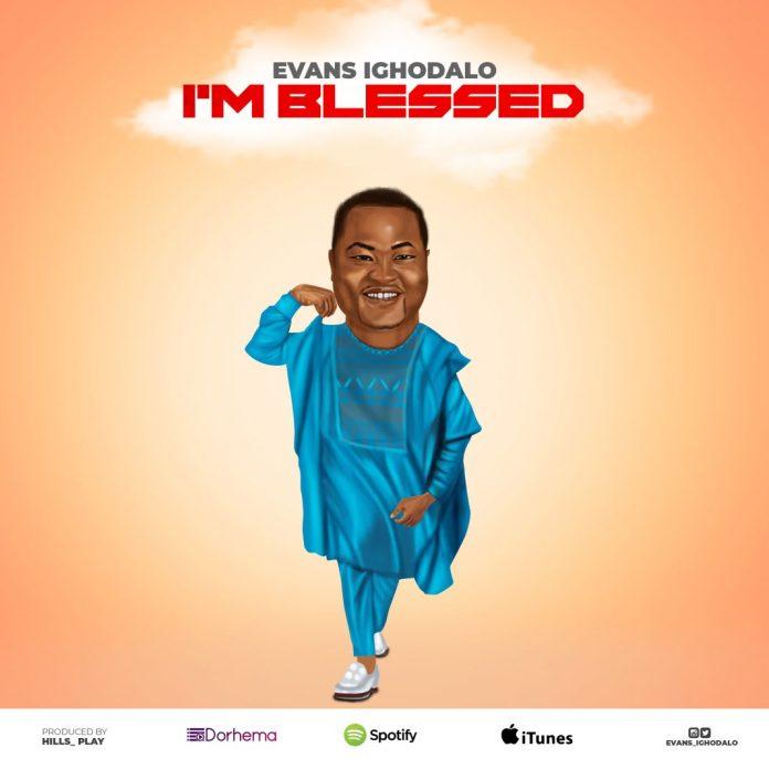 Evans Ighodalo || I'm Blessed|| Praizenation.com