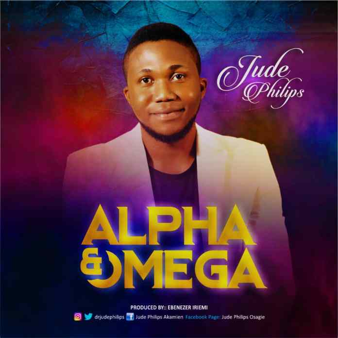 Jude Philips || Alpha And Omega || praizenation.com