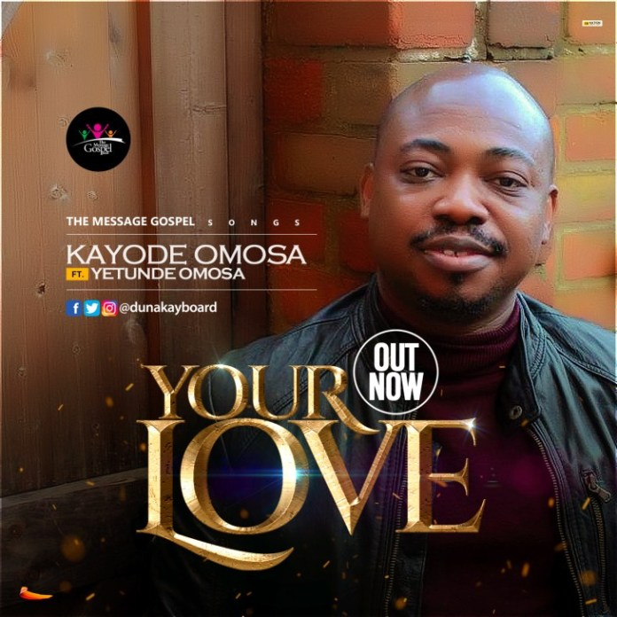 Your Love Kayode Omosa Ft Yetunde || Praizenation.com