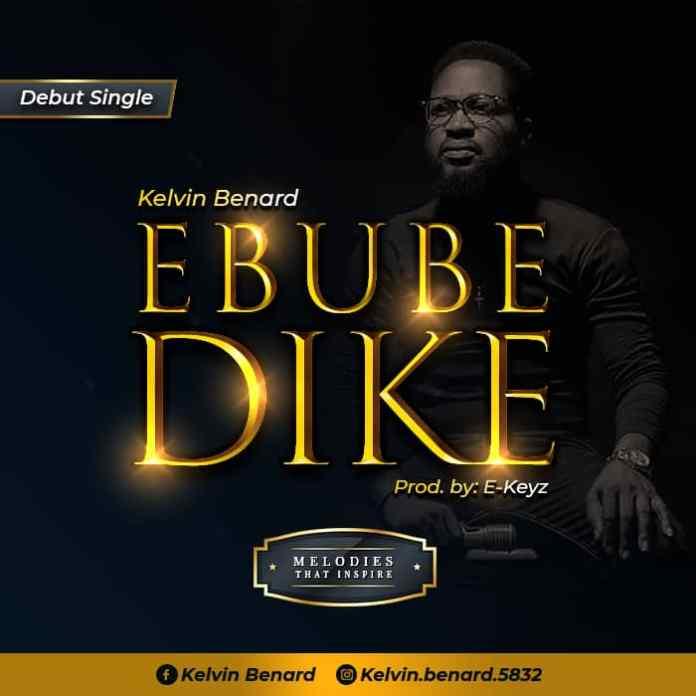 Kelvin Benard || Ebube Dike || Praizenation.com