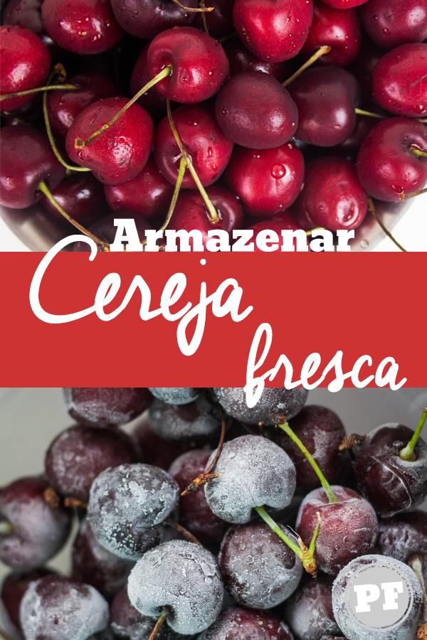 Como se faz: Armazenar Cereja Fresca em casa por PratoFundo.com
