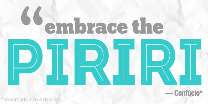 """""""Embrace the PIRIRI"""""""
