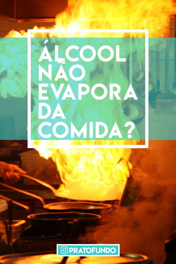 Álcool Não Evapora da Comida