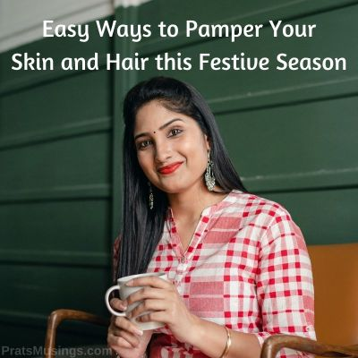easy ways to pamper your skin and hair this festive season.