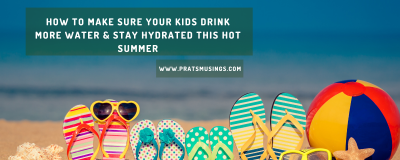 How to Make Sure Your Kids Drink More Water & Stay Hydrated This Hot Summer?