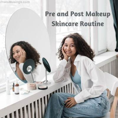Pre and Post Makeup Skincare Routine