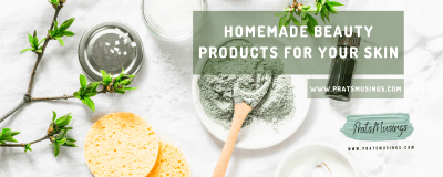Homemade Beauty Products For Your Skin